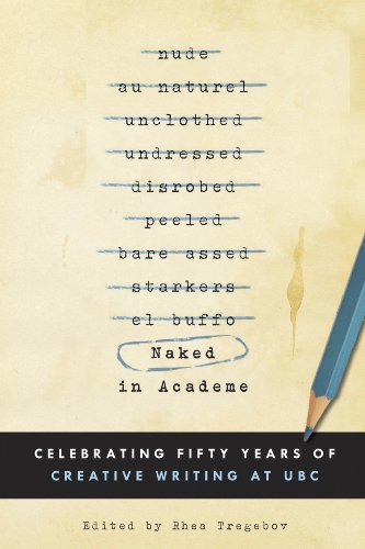Naked in Academe: Celebrating Fifty Years of Creative Writing at UBC by [Tregebov, Rhea]