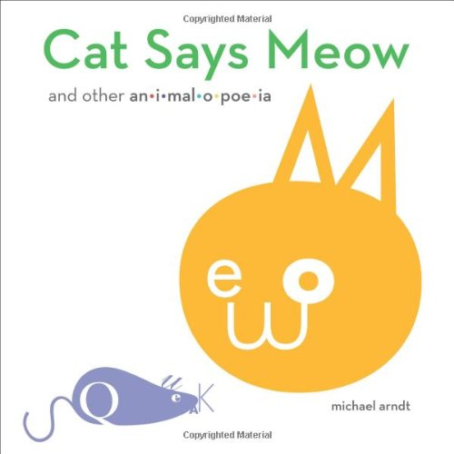Cat Says Meow: And Other Animalopoeia Picture Books That Teach Grammar, Figurative Language, and Punctuation