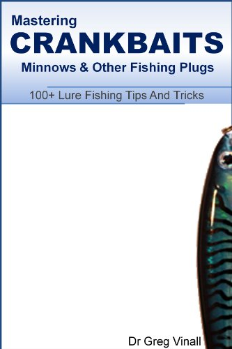 Mastering Crankbaits, Minnows And Other Fishing Plugs. 100+ Lure Fishing Tips (Vinall