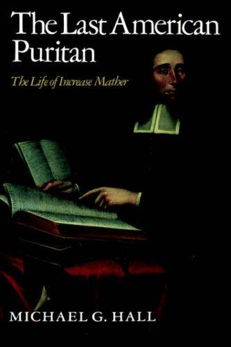The Last American Puritan: The Life of Increase Mather, 1639–1723