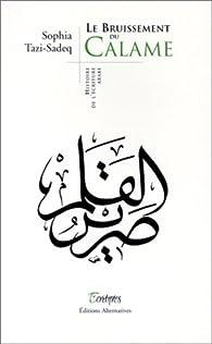 Le Bruissement du Calame : Histoire de l'écriture arabe par Sophia Tazi-Sadeq