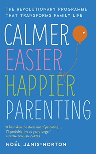 Calmer Easier Happier Parenting The Revolutionary Programme That Transfor...