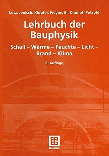 Lehrbuch der Bauphysik: Schall - Wärme - Feuchte - Licht - Brand - Klima Gebundenes Buch – 11. Dezember 2002 Heinz-Martin Fischer Ekkehard Richter Peter Lutz Richard Jenisch