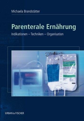 Parenterale Ernährung: Indikationen - Techniken - Organisation