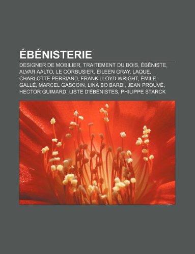 Ebenisterie: Designer de Mobilier, Traitement Du Bois, Ebeniste, Alvar Aalto, Le Corbusier, Eileen Gray, Laque, Charlotte - Le Gray Eileen Corbusier