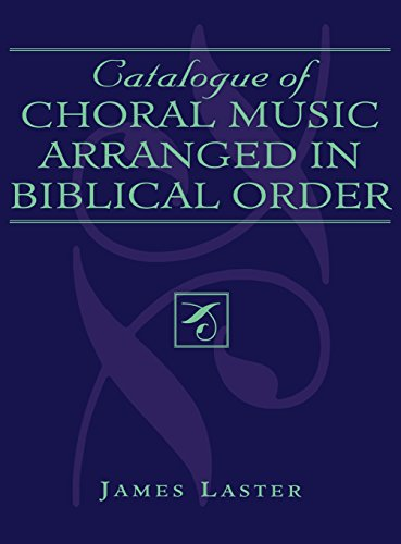 Catalogue of Choral Music Arranged in Biblical Order by James Laster