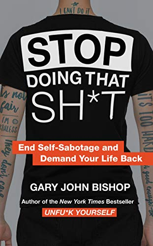 Stop Doing That Sh*t: End Self-Sabotage and Demand Your Life Back