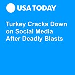 Turkey Cracks Down on Social Media After Deadly Blasts   John Bacon,Steph Solis