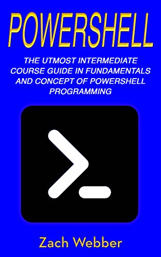 PowerShell: The Utmost Intermediate Course Guide in Fundamentals and Concept of PowerShell Programming Kindle Editon