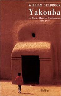 Yakouba : Le moine blanc de Tombouctou, 1890-1930 par William Seabrook