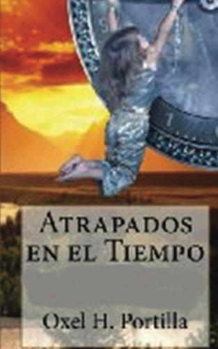 Atrapados en el Tiempo (Spanish Edition) [Oxel H. Portilla] (Tapa Blanda)