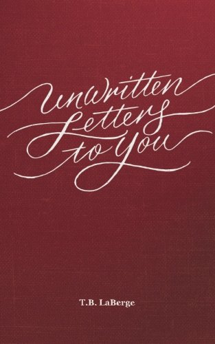 Unwritten Letters to You (Volume 1), by Todd B. LaBerge
