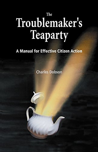 The Troublemaker's Teaparty: A Manual for Effective Citizen Action
