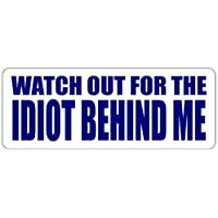 """Funny Watch Out for the Idiot Behind Me Driving Vinyl Bumper Sticker Decal 2""""x 6"""""""