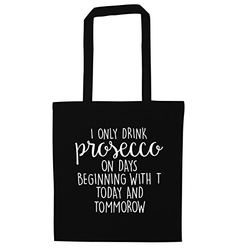 beginning I drink only Tommorow prosecco Today tote with days T Black on and bag qA4xwq