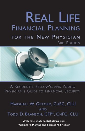 Real Life Financial Planning for the New Physician: A Resident's, Fellow's, and Young Physician's Guide to Financial Security (3rd Edition)
