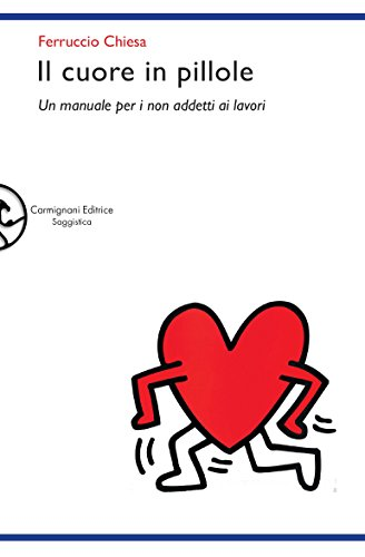 Il cuore in pillole: Un manuale per i non addetti ai lavori (Saggistica) (Italian Edition)