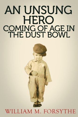 An Unsung Hero: Coming of Age in the Dust Bowl (A Greatest Generation Account) (Volume 1) PDF