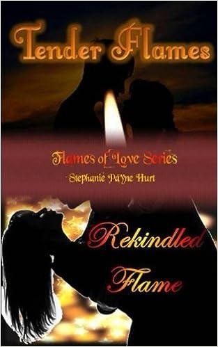 Tender Flames & Rekindled Flame