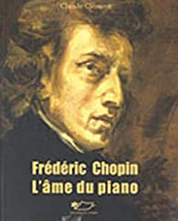 Frédéric Chopin, l'âme du piano par Claude Clément