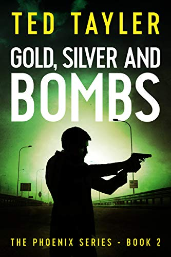 Book: Gold, Silver, and Bombs - The Phoenix Series Book 2 by Ted Tayler