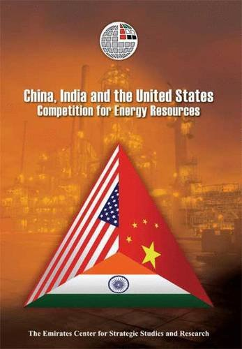China, India and the United States: Competition for Energy Resources (Emirates Center for Strategic Studies and Research (Paperback))