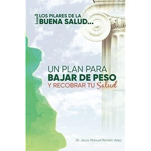 Los pilares de la buena salud: Un plan para bajar de peso y recobrar tu salud (Spanish Edition)
