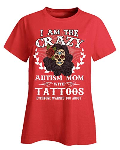 Funny Tattoo - I Am The Crazy Autism Mom That Everyone Warned You About - Ladies T-Shirt -