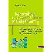 Kennzahlen für das wertorientierte Management: ROI, EVA und CFROI im Vergleich. Ein neues Konzept zur Steigerung des Unternehmenswertes