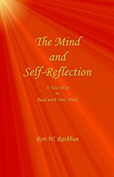 The Mind and Self-Reflection: A New Way to Read with Your Mind by [Rathbun, Ron W.]