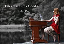 Tales of a Filthy Good Girl by [Cole, Heather]
