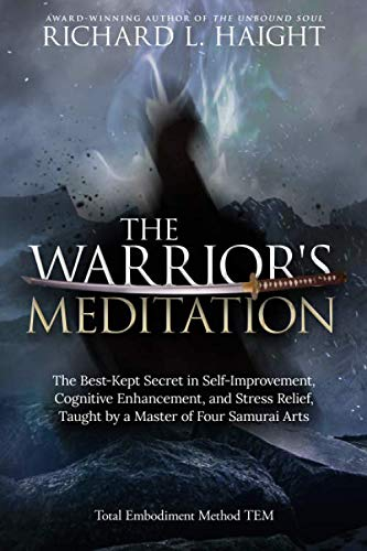 The Warrior's Meditation: The Best-Kept Secret in Self-Improvement, Cognitive Enhancement, and Stres