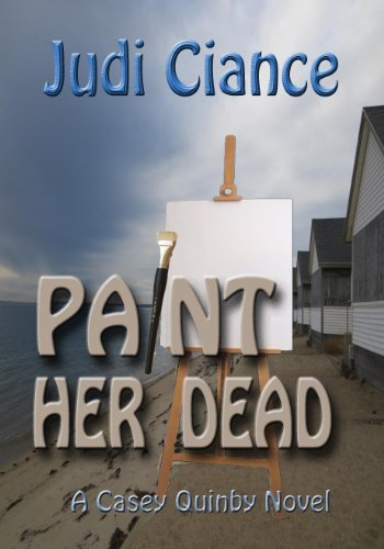 Paint Her Dead (A Casey Quinby Mystery Book 2) by [Ciance, Judi]