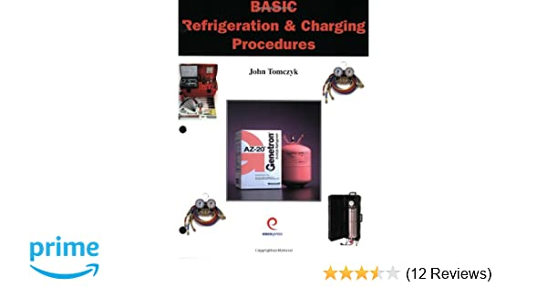Basic Refrigeration & Charging Procedures: John Tomczyk