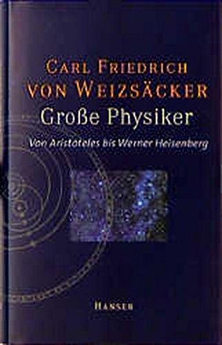 Grosse Physiker. Von Aristoteles bis Werner Heisenberg