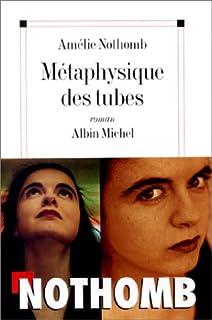 Métaphysique des tubes : roman, Nothomb, Amélie