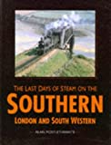img - for The Last Days of Steam on the Southern: London and and South Western book / textbook / text book