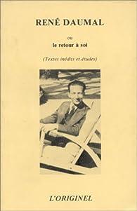 René Daumal ou le Retour à soi : Textes inédits de René Daumal, études sur son oeuvre par René Daumal