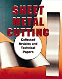Sheet Metal Cutting : Collected Articles and Technical Papers, A. J. Nickel, 1881113051