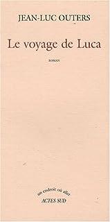 Le voyage de Luca : roman, Outers, Jean-Luc