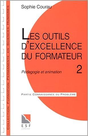 Livre gratuits en ligne LES OUTILS D'EXCELLENCE DU FORMATEUR. Tome 2, Pédagogie et animation, Connaissance du problème, applications pratiques pdf