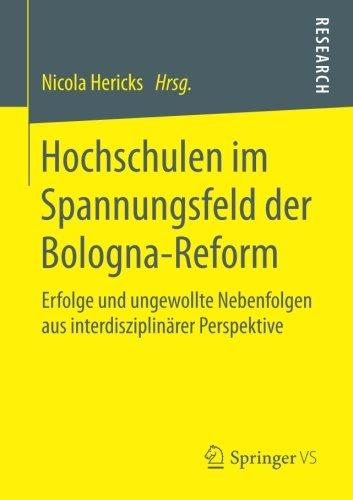 Hochschulen im Spannungsfeld der Bologna-Reform: Erfolge und ungewollte Nebenfolgen aus interdisziplinärer Perspektive (German Edition)