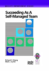 Succeeding Self Managed Team Guide Rev: A Practical Guide to Operating as a Self-managed Work Team (Quality Improvement Series)