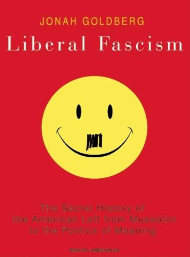 Liberal Fascism: The Secret History of the American Left from Mussolini to the Politics of Meaning PDF ePub ebook