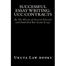Successful Essay Writing: UCC Contracts: By The Writer of Several Selected and Published Bar Exam Essays