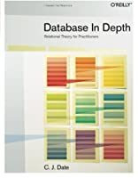 Database in Depth: Relational Theory for Practitioners Front Cover