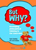 But Why? Teacher's Manual: Developing Philosophical Thinking in the Classroom