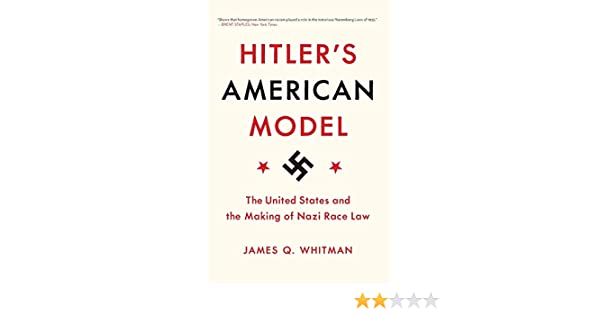 Hitlers American Model: The United States and the Making of Nazi ...