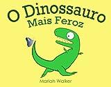 O Dinossauro Mais Feroz, Mariah Walker, 1479193755