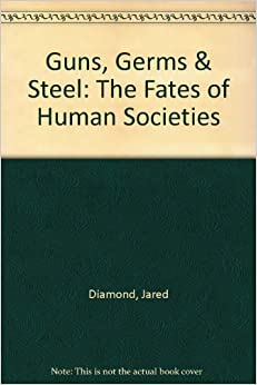 Guns, Germs & Steel: The Fates of Human Societies